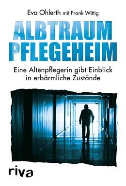 Abbildung von Wittig / Ohlerth   Albtraum Pflegeheim   2019   Eine Altenpflegerin gibt Einbl...