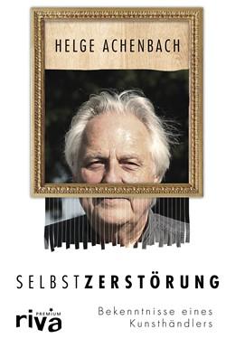 Abbildung von Achenbach | Selbstzerstörung | 2019 | Bekenntnisse eines Kunsthändle...