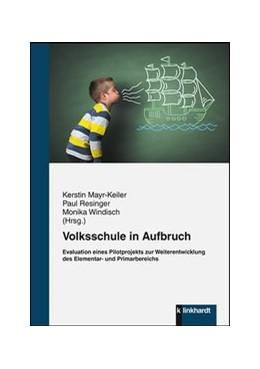 Abbildung von Mayr-Keiler / Resinger / Windisch | Volksschule in Aufbruch | 2019 | Evaluation eines Pilotprojekts...
