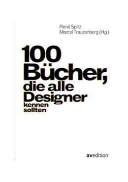Abbildung von Spitz / Trauzenberg | 100 Bücher, die alle Designer kennen sollten | 1. Auflage | 2019 | beck-shop.de