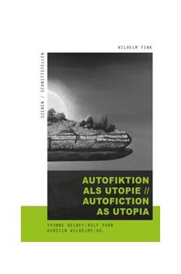 Abbildung von Delhey / Parr   Autofiktion als Utopie // Autofiction as Utopia   1. Auflage   2019   beck-shop.de