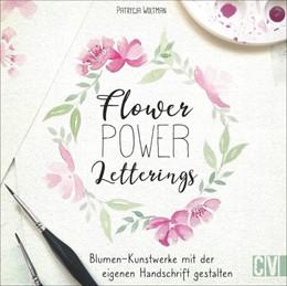 Abbildung von Woltman | Flower Power Letterings | 2019 | Blumen-Kunstwerke mit der eige...
