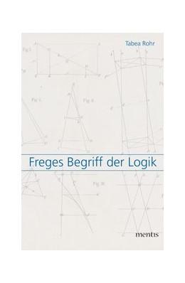 Abbildung von Rohr | Freges Begriff der Logik | 1. Auflage | 2019 | beck-shop.de