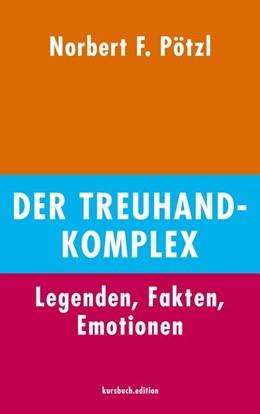 Abbildung von Pötzl | Der Treuhand-Komplex | 2019 | Legenden. Fakten. Emotionen.