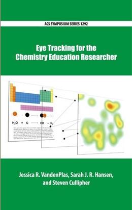 Abbildung von VandenPlas / Hansen / Cullipher | Eye Tracking for the Chemistry Education Researcher | 2019