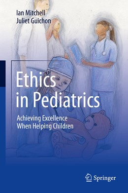 Abbildung von Mitchell / Guichon | Ethics in Pediatrics | 1st ed. 2019 | 2020 | Achieving Excellence When Help...