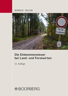 Abbildung von Märkle / Hiller | Die Einkommensteuer bei Land- und Forstwirten | 12. Auflage | 2019 | beck-shop.de