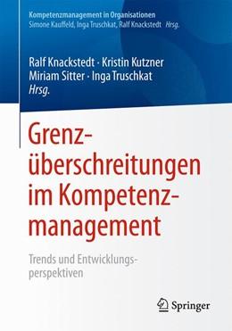 Abbildung von Knackstedt / Kutzner / Sitter / Truschkat | Grenzüberschreitungen im Kompetenzmanagement | 2019 | Trends und Entwicklungsperspek...