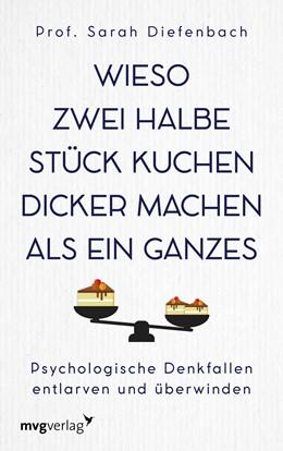 Abbildung von Diefenbach | Wieso zwei halbe Stück Kuchen dicker machen als ein ganzes | 2019 | Psychologische Denkfallen entl...