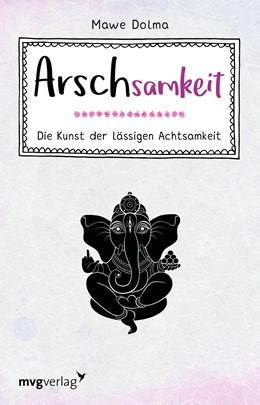 Abbildung von Dolma | Arschsamkeit | 2019 | Die Kunst der lässigen Achtsam...