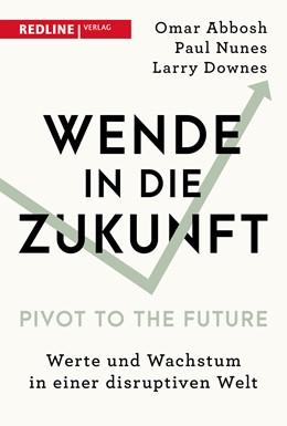 Abbildung von Abbosh / Nunes / Downes | Wende in die Zukunft - Pivot to the Future | 2019 | Werte und Wachstum in einer di...