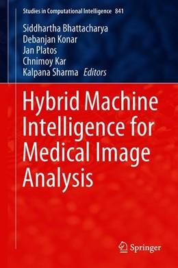 Abbildung von Bhattacharya / Konar / Platos / Kar / Sharma | Hybrid Machine Intelligence for Medical Image Analysis | 1st ed. 2020 | 2019 | 841
