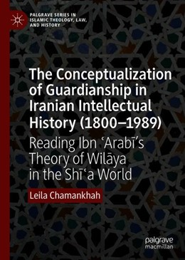 Abbildung von Chamankhah | The Conceptualization of Guardianship in Iranian Intellectual History (1800–1989) | 1st ed. 2019 | 2019 | Reading Ibn 'Arabi's Theory of...