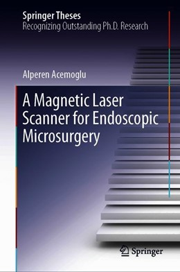 Abbildung von Acemoglu | A Magnetic Laser Scanner for Endoscopic Microsurgery | 1st ed. 2020 | 2019