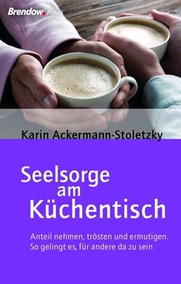 Abbildung von Ackermann-Stoletzky | Seelsorge am Küchentisch | 2019 | Anteil nehmen, trösten und erm...