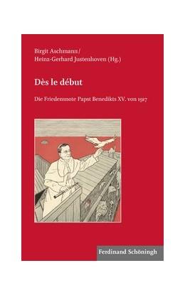 Abbildung von Aschmann / Justenhoven   Dès le début   1. Auflage 2019   2019   Die Friedensnote Papst Benedik...   2