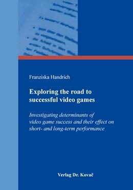 Abbildung von Handrich   Exploring the road to successful video games   2019   Investigating determinants of ...   508