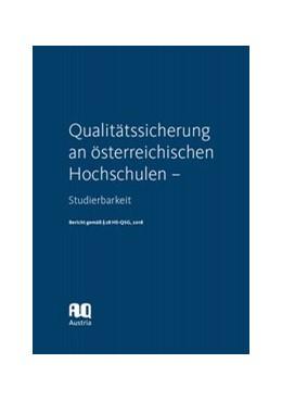 Abbildung von Qualitätssicherung an österreichischen Hochschulen – Studierbarkeit. Bericht gemäß § 28 HS-QSG, 2018   1. Auflage   2019   beck-shop.de