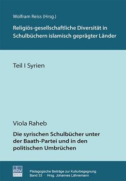 Abbildung von Raheb | Die syrischen Schulbücher unter der Baath-Partei und in den politischen Umbrüchen | 1. Auflage | 2019 | beck-shop.de