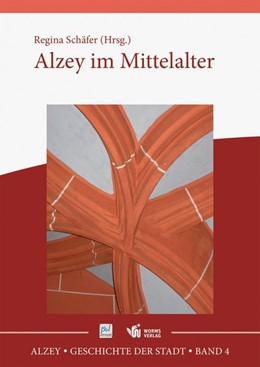 Abbildung von Schäfer | Alzey - Geschichte der Stadt | 2019 | Band 4: Alzey im Mittelalter