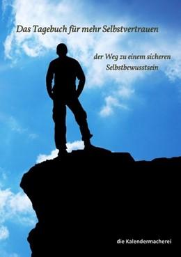 Abbildung von Die Kalendermacherei | Das Tagebuch für mehr Selbstvertrauen | 2019 | der Weg zu einem sicheren Selb...