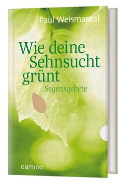 Abbildung von Weismantel | Wie deine Sehnsucht grünt | 1. Auflage | 2019 | beck-shop.de