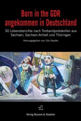 Abbildung von Heyder | Born in the GDR - angekommen in Deutschland | 1. Auflage | 2019 | beck-shop.de