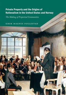 Abbildung von Fuglestad | Private Property and the Origins of Nationalism in the United States and Norway | Softcover reprint of the original 1st ed. 2018 | 2019 | The Making of Propertied Commu...