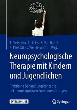 Abbildung von Pletschko / Leiss / Pal-Handl / Proksch / Weiler-Wichtl   Neuropsychologische Therapie mit Kindern und Jugendlichen   2020   Praktische Behandlungskonzepte...