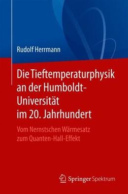 Abbildung von Herrmann   Die Tieftemperaturphysik an der Humboldt-Universität im 20. Jahrhundert   1. Auflage   2020   beck-shop.de