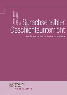 Abbildung von Bertram / Kolpatzik | Sprachsensibler Geschichtsunterricht | 2019 | Von der Theorie über die Empir...
