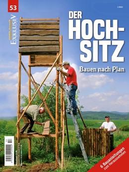 Abbildung von WILD UND HUND Exklusiv Nr. 53: Der Hochsitz inkl. 6 Bauanleitungen gratis | 2019 | Bauen nach Plan