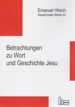 Abbildung von Hirsch / Kubik   Emanuel Hirsch - Gesammelte Werke / Betrachtungen zu Wort und Geschichte Jesu   2019