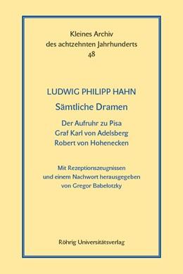 Abbildung von Hahn / Babelotzky | Sämtliche Dramen: Der Aufruhr zu Pisa - Graf Karl von Adelsberg - Robert von Hohenecken | 1. Auflage | 2019 | beck-shop.de