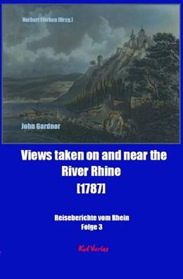 Abbildung von Gardnor / Flörken   Views taken on and near the River Rhine [1787]   1. Auflage   2019   Reiseberichte vom Rhein
