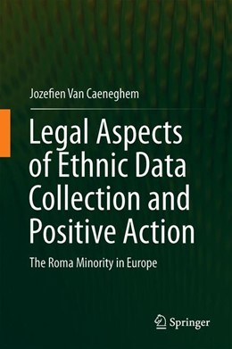 Abbildung von Van Caeneghem | Legal Aspects of Ethnic Data Collection and Positive Action | 1st ed. 2019 | 2019 | The Roma Minority in Europe