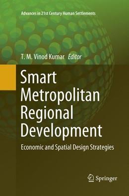 Abbildung von Vinod Kumar | Smart Metropolitan Regional Development | Softcover reprint of the original 1st ed. 2019 | 2018 | Economic and Spatial Design St...