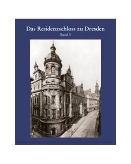 Abbildung von Das Residenzschloss zu Dresden, Band 3 | 1. Auflage | 2020 | beck-shop.de