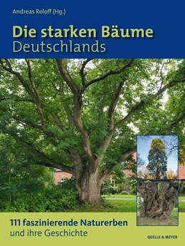 Abbildung von Roloff | Die starken Bäume Deutschlands | 1. Auflage | 2019 | beck-shop.de