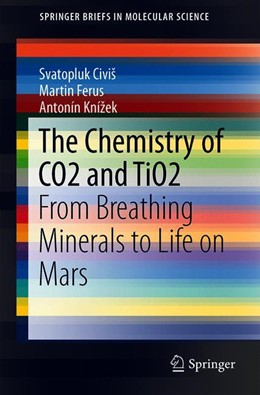 Abbildung von Civiš / Ferus / Knížek | The Chemistry of CO2 and TiO2 | 1st ed. 2019 | 2019 | From Breathing Minerals to Lif...