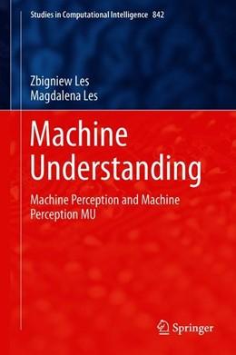 Abbildung von Les | Machine Understanding | 1st ed. 2020 | 2019 | Machine Perception and Machine... | 842