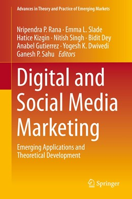 Abbildung von Rana / Slade / Sahu / Kizgin / Singh / Dey / Gutierrez / Dwivedi | Digital and Social Media Marketing | 1st ed. 2020 | 2019 | Emerging Applications and Theo...