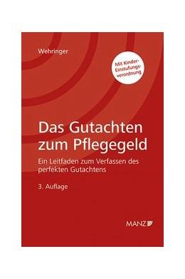 Abbildung von Wehringer | Das Gutachten zum Pflegegeld | 3. Auflage | 2019 | beck-shop.de