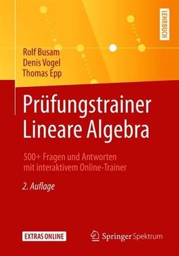 Abbildung von Busam / Vogel / Epp | Prüfungstrainer Lineare Algebra | 2. Aufl. 2019 | 2019 | 500+ Fragen und Antworten mit ...