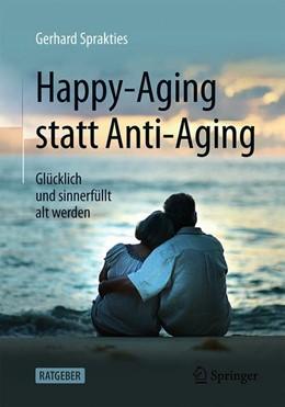 Abbildung von Sprakties   Happy-Aging statt Anti-Aging   1. Auflage   2019   beck-shop.de