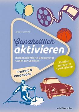 Abbildung von Henze   Ganzheitlich aktivieren, Bd. 4, Freizeit & Vergnügen   2019   Themenorientierte Begegnungsru...