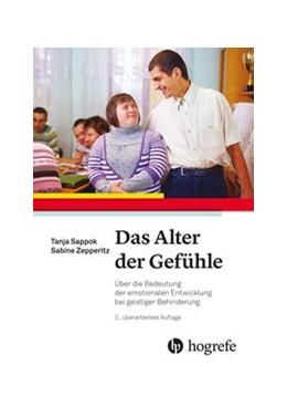 Abbildung von Sappok / Zepperitz   Das Alter der Gefühle   2., überarbeitete Auflage   2019   Über die Bedeutung der emotion...