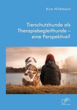 Abbildung von Hildmann | Tierschutzhunde als Therapiebegleithunde – eine Perspektive? | Erstauflage | 2019