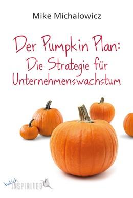 Abbildung von Michalowicz   Der Pumpkin Plan: Die Strategie für Unternehmenswachstum   1. Auflage   2018   beck-shop.de