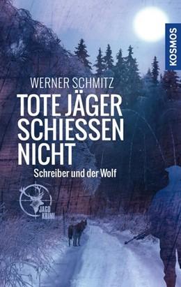 Abbildung von Schmitz | Tote Jäger schießen nicht | 2019 | Schreiber und der Wolf